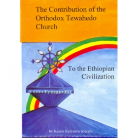The contribution of the Orthodox Tewahedo church to the Ethiopian civilization